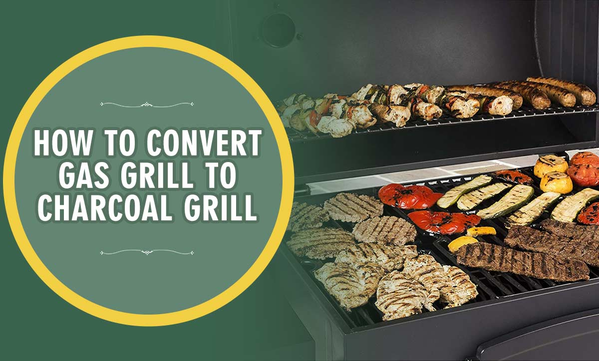 How To Convert Gas Grill To Charcoal Grill