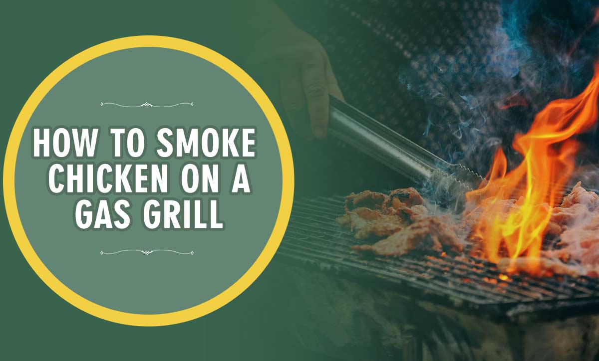 How To Smoke Chicken On A Gas Grill